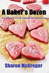 A Baker's Dozen: 13 short and sweet romances Kindle Edition