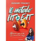 Il metodo Fit & Eat. 99 ricette create da me per lo sportivo sano e goloso