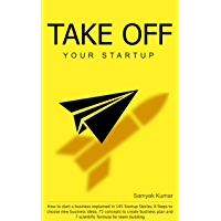 TAKE OFF YOUR STARTUP: How to start a business explained in 145 Startup Stories, 8 Steps to choose new business ideas…
