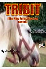 TRIBIT (The New Forest Foal we saved.) (True Life Events.) Kindle Edition