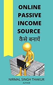 ONLINE PASSIVE INCOME SOURCE कैसे बनायें (Hindi Edition)