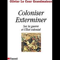 Coloniser. Exterminer : Sur la guerre et l'État colonial (Documents)