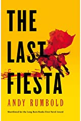 The Last Fiesta: Dark truths told under a blistering Spanish sun send four friends rushing headlong towards disaster Kindle Edition