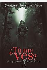 ¿Tú me ves? IV: El regreso de Sarah Ellen Versión Kindle
