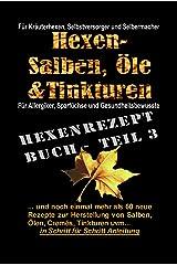 Hexe Maria - Das Hexenrezeptbuch Teil 3 - Noch mehr Salben, Öle, Cremes, Tinkturen uvm.: Für Kräuterhexen, Selbermacherinnen und Selbstversorger und Mittelalter-Freunde! Kindle Ausgabe