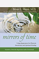Mirrors of Time: Using Regression for Physical, Emotional and Spiritual Healing (Little Books and CDs) Kindle Edition