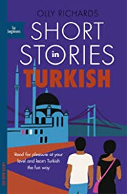 Short Stories in Turkish for Beginners: Read for pleasure at your level, expand your vocabulary and learn Turkish the fun way