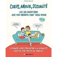 Corps, amour, sexualité : les 100 questions que vos enfants vont vous poser: Le premier guide d'éducation à la sexualité…