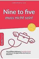 Nine-to-five muss nicht sein!: Eine unfehlbare Anleitung zu finanzieller Freiheit und sicherem Vermögensaufbau durch passives Einkommen Kindle Ausgabe