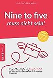 Nine-to-five muss nicht sein!: Eine unfehlbare Anleitung zu finanzieller Freiheit und sicherem Vermögensaufbau durch…