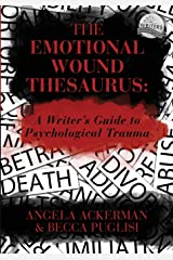 The Emotional Wound Thesaurus: A Writer's Guide to Psychological Trauma Paperback