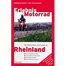 Erlebnis Motorrad: Rheinland: Bergisches Land, Westerwald, Niederrhein, Sauerland, Eifel. Die wichtigsten Treffs. Die besten Kurven. Die schönsten Touren