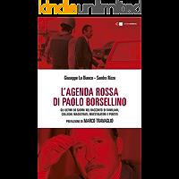 L'agenda rossa di Paolo Borsellino: Gli ultimi 56 giorni nel racconto di familiari, colleghi, magistrati, investigatori e pentiti