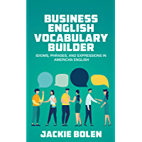 Business English Vocabulary Builder: Idioms, Phrases, and Expressions in American English (Tips for English Learners…