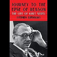 Journey to the Edge of Reason: The Life of Kurt Gödel (English Edition)