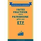 INVESTIR INTELLIGEMMENT : Faites fructifier votre patrimoine grâce aux ETF
