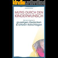 MUTIG DURCH DEN KINDERWUNSCH: Über den Umgang mit GRUSELIGEN GEDANKEN und BITTEREN RATSCHLÄGEN