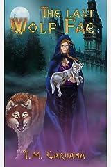 The Last Wolf Fae (A Wolf Fae Saga Book 1) Kindle Edition