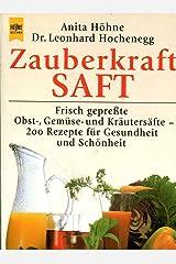 Zauberkraft Saft: Frisch gepresste Obst-, Gemüse- und Kräutersäfte - 200 Rezepte für Gesundheit und Schönheit Taschenbuch