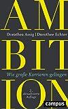 Ambition: Wie große Karrieren gelingen, plus E-Book inside (ePub, mobi oder pdf): Wie groe Karrieren gelingen
