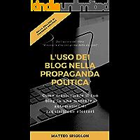 L'uso dei blog nella propaganda politica: Come trasformare il tuo blog in una macchina automatica di acquisizione elettori (Fabbrica Politica Vol. 2)