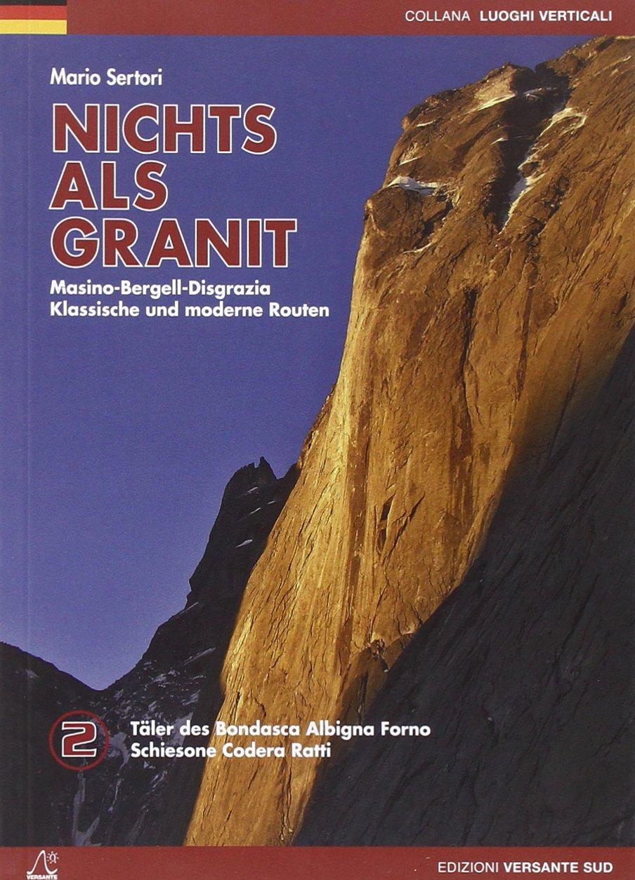 NICHTS ALS GRANIT 02. Bergell, Codera, Ratti: Klassische und moderne Routen. Täler des Màsino und des Monte Disgrazia