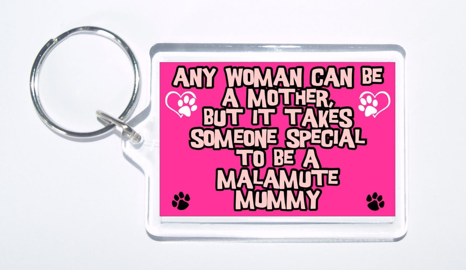 Any Woman Can Be A Mother, But It Takes Someone Special To Be A Malamute Mummy – Dog Keyring, Present