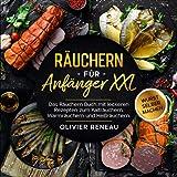 Räuchern für Anfänger XXL: Das Räuchern Buch mit leckeren Rezepten zum Kalträuchern, Warmräuchern und Heißräuchern. Bonus: Wu