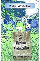 A Dubious Undertaking: and other stories Kindle Edition