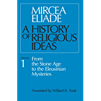 A History of Religious Ideas Volume 1: From the Stone Age to the Eleusinian Mysteries (English Edition)