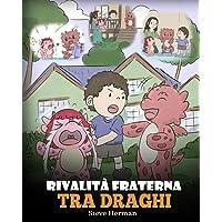 Rivalità fraterna tra draghi: (Dragon Sibling Rivalry) Una simpatica storia per bambini, per educarli ai rapporti tra…