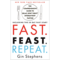 Fast. Feast. Repeat.: The Comprehensive Guide to Delay, Don't Deny® Intermittent Fasting--Including the 28-Day FAST…