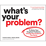 What's Your Problem?: To Solve Your Toughest Problems, Change the Problems You Solve