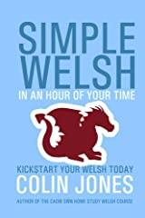Simple Welsh in an Hour of Your Time: Kickstart Your Welsh Today Kindle Edition
