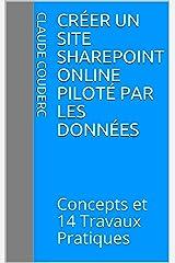 Créer un site SharePoint Online Piloté par les données: Concepts et 14 Travaux Pratiques Format Kindle