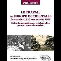 Le travail en Europe occidentale des années 1830 aux années 1930 - Mains-d'œuvre artisanales et industrielles, pratiques…