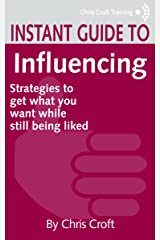 Influencing: Strategies to get what you want while still being liked (Instant Guides) Kindle Edition