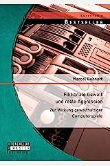 Fiktionale Gewalt und reale Aggression: Zur Wirkung gewalthaltiger Computerspiele (Studienarbeit) Taschenbuch