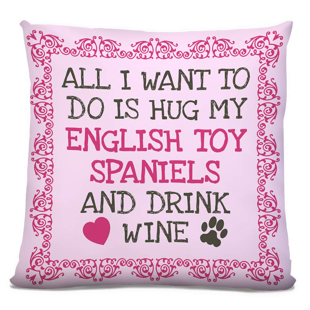 'All I Want Is To Do Is Hug My English Toy Spaniels, And Drink Wine' Pink Dog Breed Cushion, Faux Suede, Size 18in.
