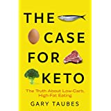 The Case for Keto: The Truth About Low-Carb, High-Fat Eating A SUNDAY TIMES TOP 10 BESTSELLER (English Edition)