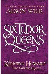 Six Tudor Queens: Katheryn Howard, The Tainted Queen: Six Tudor Queens 5 Hardcover