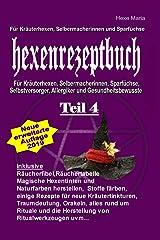Hexe Maria Hexenrezeptbuch Teil 4: Für Krauterhexen, Selbermacherinnen und Sparfüchse: Für Kräuterhexen, Selbermacherinnen, Sparfüchse, Selbstversorger, Allergiker und Gesundheitsbewusste Taschenbuch