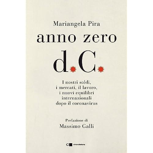 Anno zero d.C. I nostri soldi, i mercati, il lavoro, i nuovi equilibri internazionali dopo il coronavirus