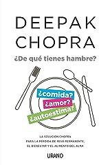 ¿De qué tienes hambre?: La solución Chopra para la pérdida de peso permanente, el bienestar y el alimento del alma (Crecimiento personal) Versión Kindle