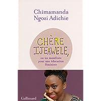 Chère Ijeawele, ou un manifeste pour une éducation féministe: Un manifeste pour une éducation féministe