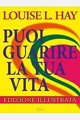 Puoi Guarire la tua Vita - Edizione a colori: Edizione Speciale a Colori (Italian Edition) Kindle Edition