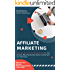 Affiliate Marketing: Schritt für Schritt Anleitung: In nur einem Wochenende Geld verdienen im Internet - inklusive Case Study