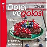 Dolci vegolosi  Piccolo manuale di pasticceria vegana  tutte le basi e tante facili ricette