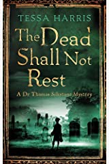 The Dead Shall Not Rest: a gripping mystery that combines the intrigue of CSI with 18th-century history (Dr Thomas Silkstone Mysteries , Series Book 2) Paperback