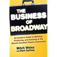 The Business of Broadway: An Insider's Guide to Working, Producing, and Investing in the World's Greatest Theatre…